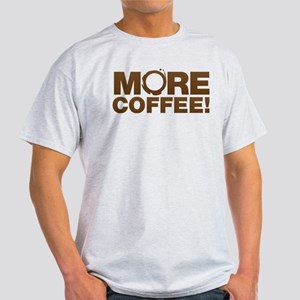 More coffee! Give me more coffee! I needs it! T-Sh