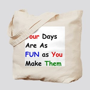 Your Days are as Fun as You make Them Tote Bag