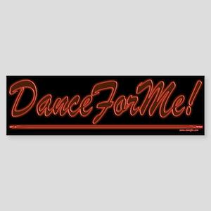 Dance For Me! Bumper Sticker