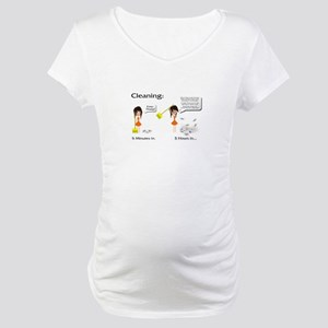 Cleaning. Never a good idea Maternity T-Shirt