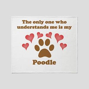 My Poodle Understands Me Throw Blanket