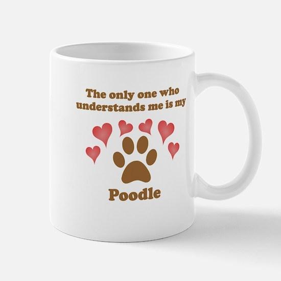My Poodle Understands Me Mug