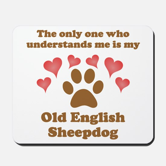 My Old English Sheepdog Understands Me Mousepad