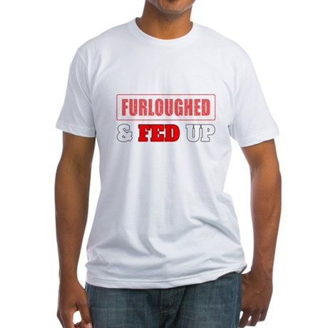 Furloughed Fed Up T-Shirt