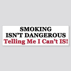 """Smoking Isn't Dangerous"" Bumper Sticker"