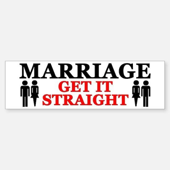 """Marriage: Get It Straight!"" Bumper Bumper Bumper Sticker"