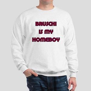 Bruschi is my Homeboy Sweatshirt