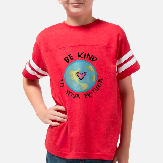 BE KIND TO YOUR MOTHER Youth Football Shirt