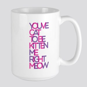 Youre kitten right? Mug