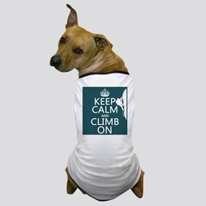 Keep Calm and Climb On Dog T-Shirt