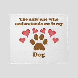 My Dog Understands Me Throw Blanket