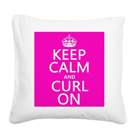 Keep Calm and Curl On Square Canvas Pillow