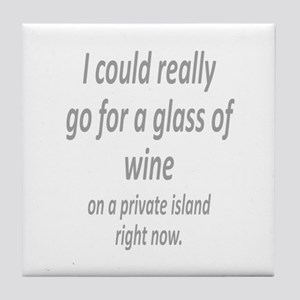 Glass of Wine on a private island fun Tile Coaster