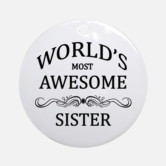World's Most Awesome Sister Ornament (Round)