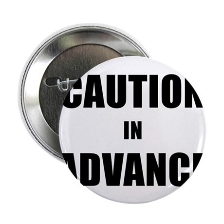 "CAUTION IN ADVANCE black 2.25"" Button"