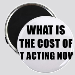 WHAT IS THE COST OF NOT ACTING NOW - black Magnet
