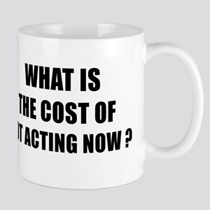 WHAT IS THE COST OF NOT ACTING NOW - black Mug