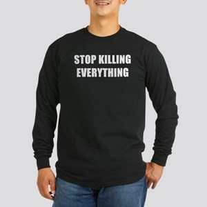 STOP KILLING EVERYTHING Long Sleeve T-Shirt
