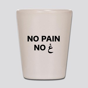 No Pain... Shot Glass