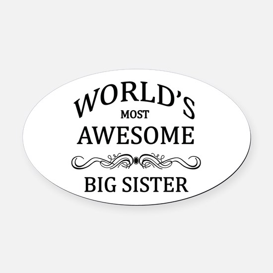 World's Most Awesome Big Sister Oval Car Magnet