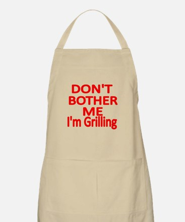 DONT BOTHER ME, IM GRILLING Apron