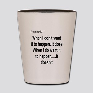When I dont want it to happen Shot Glass