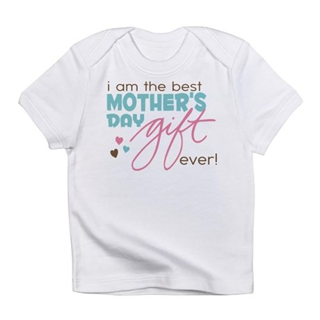 Best Mother's Day Gift Ever Infant T-Shirt