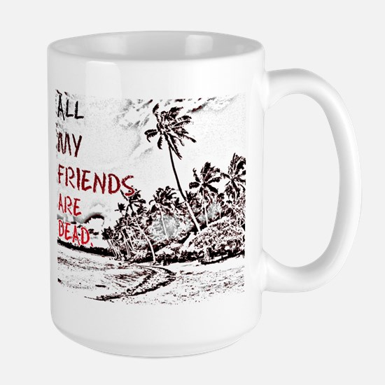 All My Friends Are Dead Large Mug