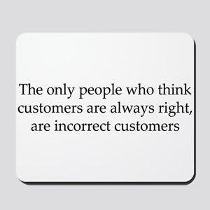 The Customer Is Always Right Mousepad