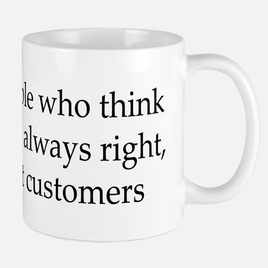 The Customer Is Always Right Mug