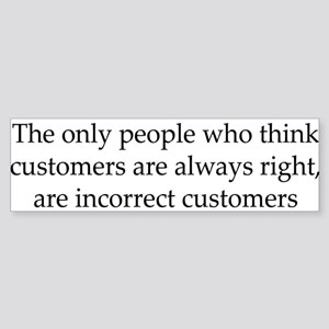 The Customer Is Always Right Bumper Sticker