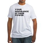 Your Ignorance Is Their Power Fitted T-Shirt