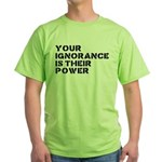 Your Ignorance Is Their Power Green T-Shirt