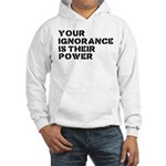 Your Ignorance Is Their Power Hooded Sweatshirt