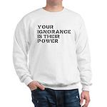 Your Ignorance Is Their Power Sweatshirt