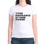 Your Ignorance Is Their Power Jr. Ringer T-Shirt