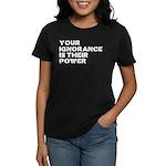 Your Ignorance Is Their Power Women's Dark T-Shirt
