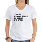 Your Ignorance Is Their Power Women's V-Neck T-Shi