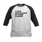 Your Ignorance Is Their Power Kids Baseball Jersey