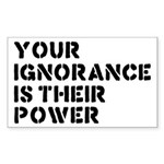Your Ignorance Is Their Power Sticker (Rectangle)