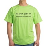 Alcohol Goes In Happiness Comes Out Green T-Shirt