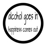 Alcohol Goes In Happiness Comes Out Round Car Magn