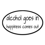 Alcohol Goes In Happiness Comes Out Sticker (Oval)
