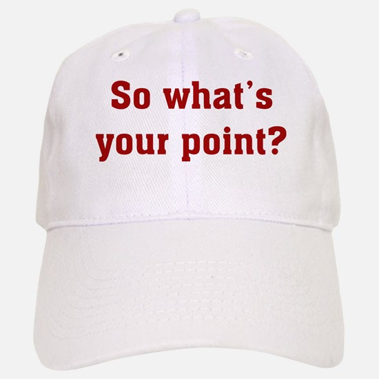So What's Your Point? Baseball Baseball Cap