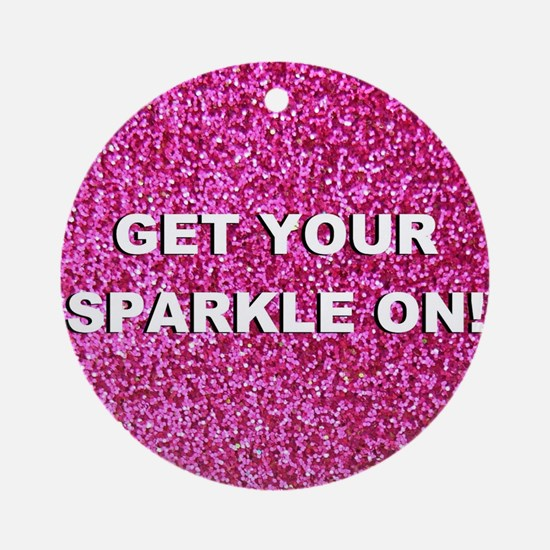 Get your sparkle on (faux glitter) Round Ornament
