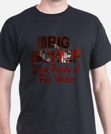 Big Chief Drink Plenty of Fire Water .png T-Shirt
