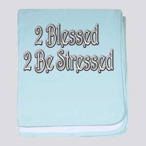 2 Blessed 2 Be Stressed 2 copy.png baby blanket
