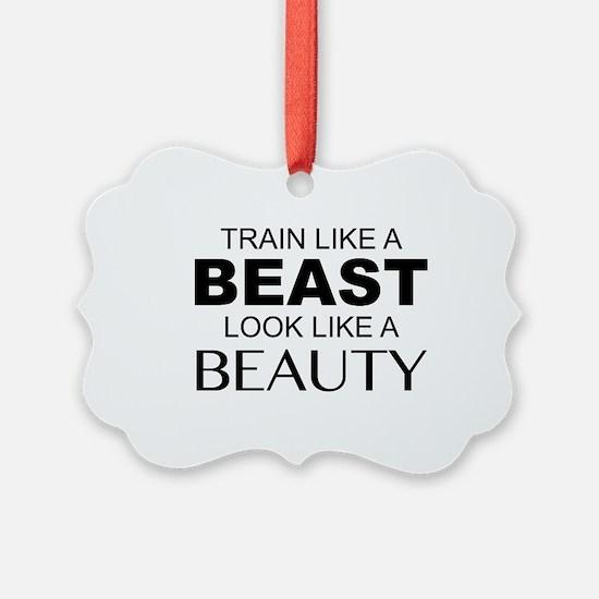 Train Like A Beast Look Like A Beauty Ornament