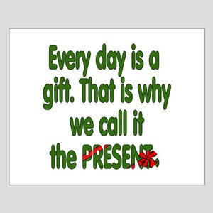 Every Day Is A Gift Small Poster