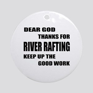 Dear god thanks for River Rafting K Round Ornament
